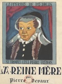 Pierre Devaux et H. Barthelemy - La Reine mère.