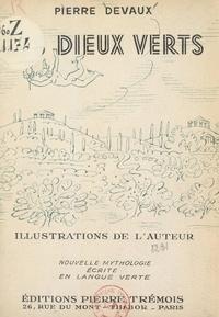 Pierre Devaux - Les dieux verts - Nouvelle mythologie écrite en langue verte.