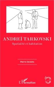 Pierre Devidts - Andreï Tarkovski - Spatialité et habitation.