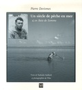 Pierre Devismes et Nathalie Saillard - Un siècle de pêche en mer & en Baie de Somme.