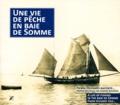 Pierre Devismes et Jeanine Bourgau - Une vie de pêche en baie de Somme - Edition français-anglais-picard.