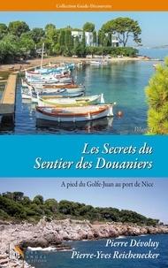 Pierre Dévoluy et Pierre-Yves Reichenecker - Les secrets du sentier des douaniers - Volume 1, A pied du Golfe-Juan au port de Nice.
