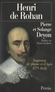 Pierre Deyon et Solange Deyon - Henri de Rohan - Huguenot de plume et d'épée, 1579-1638.