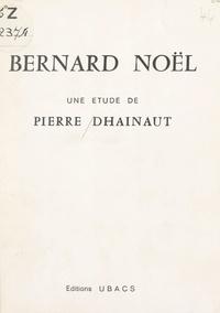 Pierre Dhainaut - Bernard Noël.