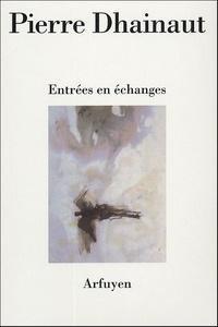Pierre Dhainaut - Entrées en échanges.