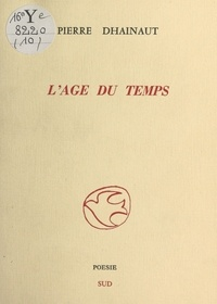 Pierre Dhainaut - L'Âge du temps.