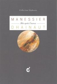 Pierre Dhainaut - Le Poème des blés.