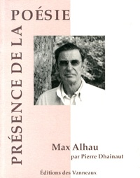 Pierre Dhainaut - Max Alhau, une mesure ardente.