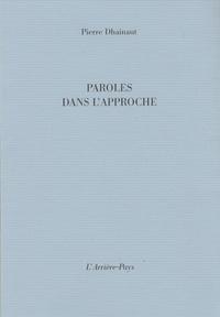 Pierre Dhainaut - Paroles dans l'approche.