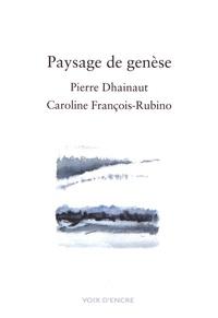 Pierre Dhainaut et Caroline François-Rubino - Paysage de genèse.