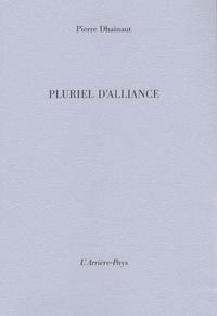 Pierre Dhainaut - Pluriel d'alliance.