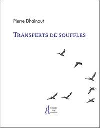 Pierre Dhainaut - Transferts de souffles - Premières approches (1965-1979).