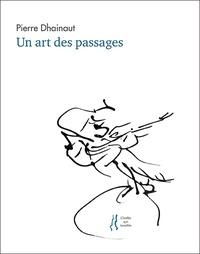 Pierre Dhainaut - Un art des passages - Rencontres, poèmes, études.
