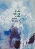 Pierre Dhainaut - Voix entre voix.