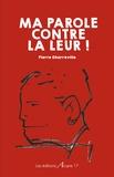Pierre Dharréville - Ma parole contre la leur.
