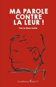 Ebooks pdf téléchargement gratuit deutsch Ma parole contre la leur (Litterature Francaise) DJVU MOBI