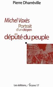 Pierre Dharréville - Michel Vaxès - Portrait d'un citoyen en député du peuple.
