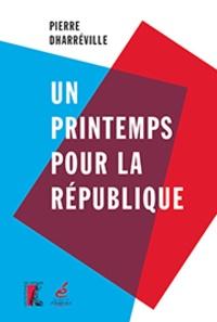 Pierre Dharréville - Un printemps pour la République.