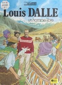 Pierre Dhombre et René Berthier - Louis Dalle - Un homme libre.