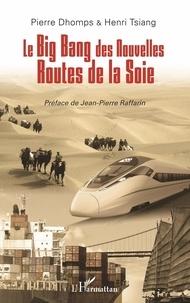Pierre Dhomps et Henri Tsiang - Le big bang des nouvelles routes de la soie.