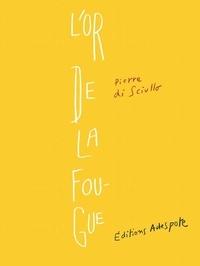 Pierre di Sciullo - L'or de la fougue.