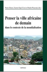 Pierre Diarra et Gaston Ogui Cossi - Penser la ville africaine de demain dans le contexte de la mondialisation.