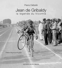 Pierre Diéterlé - Jean de Gribaldy, la légende du vicomte.