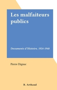 Pierre Dignac - Les malfaiteurs publics - Documents d'Histoire, 1924-1940.