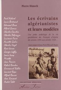 Pierre Dimech - Les écrivains algérianistes et leurs modèles - Une petite anthologie de la vie quotidienne des Français d'Algérie des années 1890 aux années 1930....