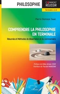 Pierre Diomaye Thiaré - Comprendre la philosophie en terminale - Résumés et méthodes de dissertation et du commentaire.