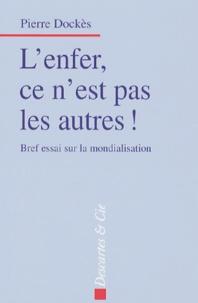 Pierre Dockès - L'Enfer, ce n'est pas les autres ! - Bref essai sur la mondialisation.