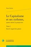 Pierre Dockès - Le capitalisme et ses rythmes, quatre siècles en perspective - Tome 1, Sous le regard des géants.