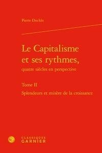 Pierre Dockès - Le capitalisme et ses rythmes, quatre siècles en perspective - Tome 2, Splendeurs et misères de la croissance.