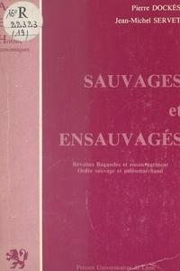 Pierre Dockès et Jean-Michel Servet - Sauvages et ensauvagés - Révoltes Bagaudes et ensauvagement, ordre sauvage et paléomarchand.