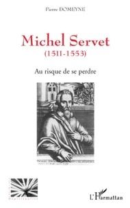 Pierre Domeyne - Au risque de se perdre - Michel Servet (1511-1553).