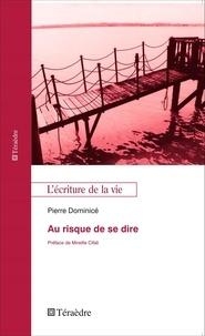 Pierre Dominicé - Au risque de se dire.