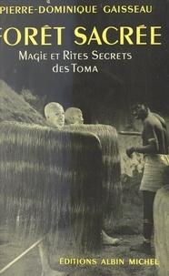 Pierre-Dominique Gaisseau et Jean Fichter - Forêt sacrée - Magie et rites secrets des Toma.