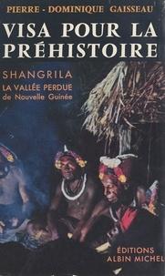 Pierre-Dominique Gaisseau et Tony Saulnier-Ciolkowski - Visa pour la préhistoire - Shangrila, la vallée perdue de Nouvelle-Guinée.