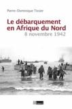 Pierre-Dominique Tissier - Le débarquement en Afrique du Nord - 8 novembre 1942.