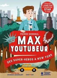 Pierre Dosseul et Chadia Loueslati - Max Youtubeur - Des supers-héros à New-York.