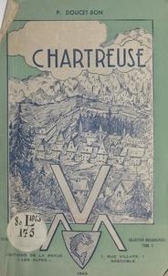 Pierre Doucet-Bon - Chartreuse : guide historique et descriptif du pays de Chartreuse (1) - Promenades, excursions, ascensions.