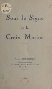 Pierre Doussinet - Sous le signe de la croix marine.
