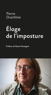 Pierre Drachline - Eloge de l'imposture.