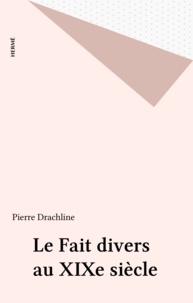 Pierre Drachline - Le fait divers au XIXe siècle.