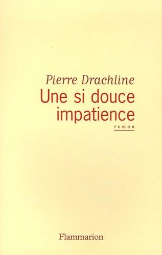 Pierre Drachline - Une si douce impatience.