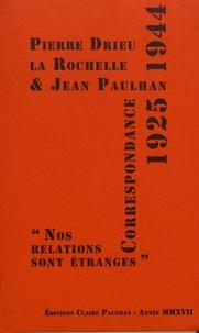 """Pierre Drieu La Rochelle et Jean Paulhan - Correspondance 1925-1944 - """"Nos relations sont étranges""""."""