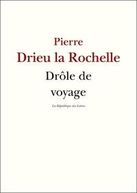 Pierre Drieu La Rochelle - Drôle de voyage.