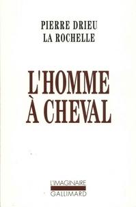 Pierre Drieu La Rochelle - L'homme à cheval.