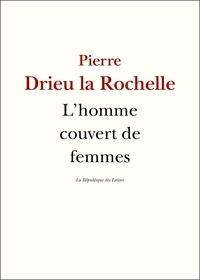 Pierre Drieu La Rochelle - L'homme couvert de femmes.