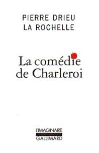 Pierre Drieu La Rochelle - La comédie de Charleroi.